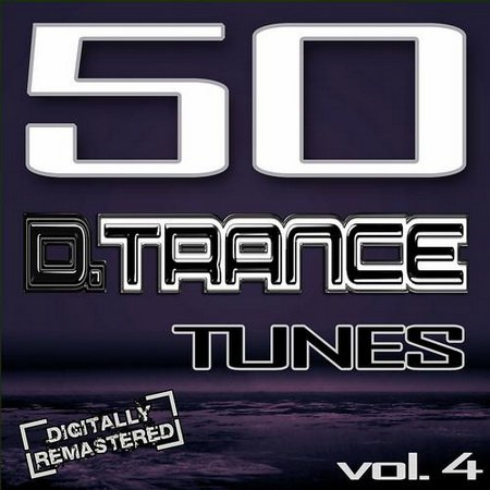 VA - 50 D Trance Tunes Vol.4 (The History Of Techno Trance & Hardstyle Electro 2013 Anthems) (2013)