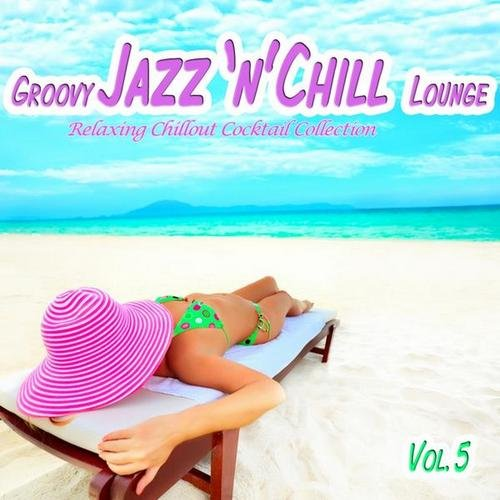 VA-Groovy Jazz 'n' Chill Lounge Vol.5 (Relaxing Chillout Cocktail Selection) (2013)