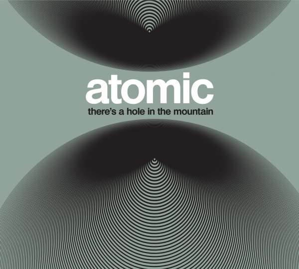 Atomic - There's a Hole in the Mountain (2013)