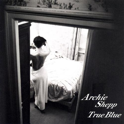 Archie Shepp Quartet - True Blue (1999)