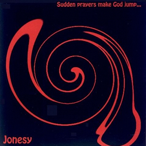 Jonesy - Sudden Prayers Make God Jump (2006)