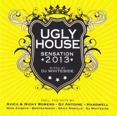 VA-Ugly House Sensation 2013 (Mixed by DJ Whiteside) (2013)