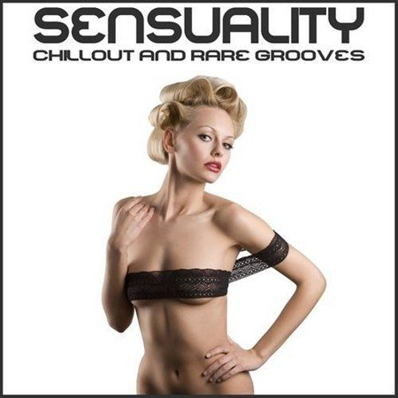 VA-Sensuality Chillout and Rare Grooves (2013)