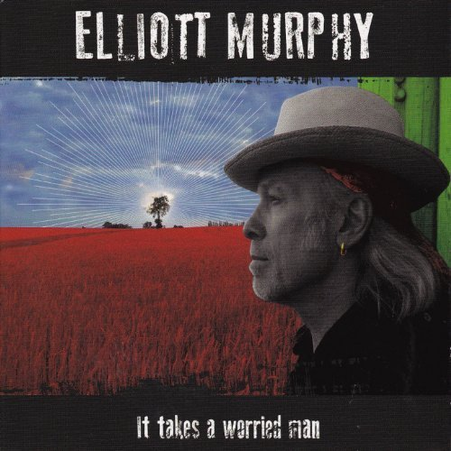 Elliott Murphy - It Takes a Worried Man (2013)