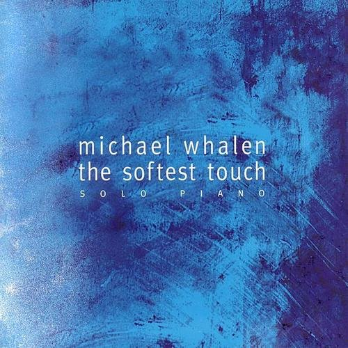 Michael Whalen - The Softest Touch (1999)