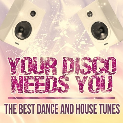 VA-Your Disco Needs You - The Best Dance & House Tunes (2013)