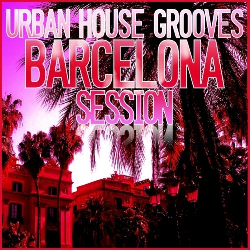 VA-Urban House Grooves - Barcelona Session (2013)