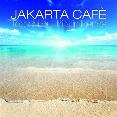 VA - Jakarta Cafe Top Chillout Hits Influence (2013)