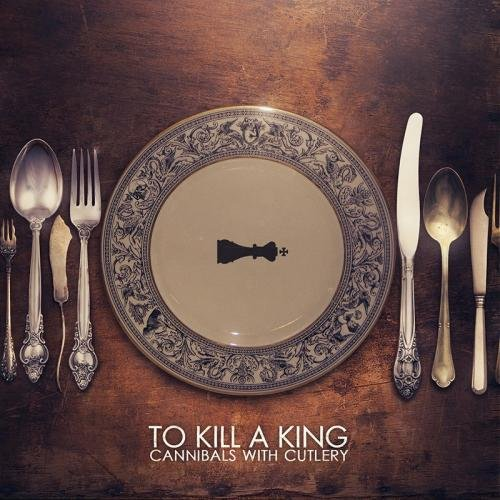 To Kill A King - Cannibals With Cutlery (2013)