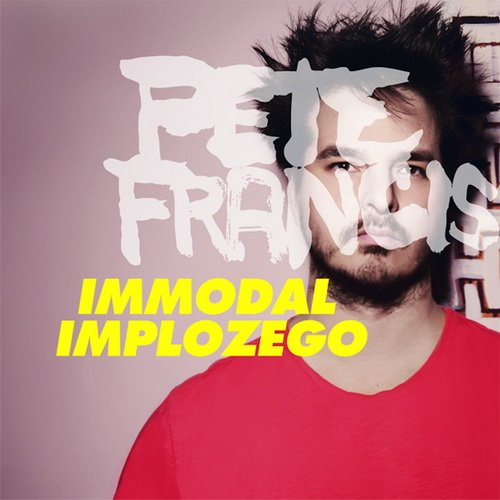 Pete Francis - Immodal Implozego (2013)