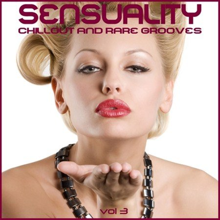 VA - Sensuality Vol 3 Chillout and Rare Grooves (2013)