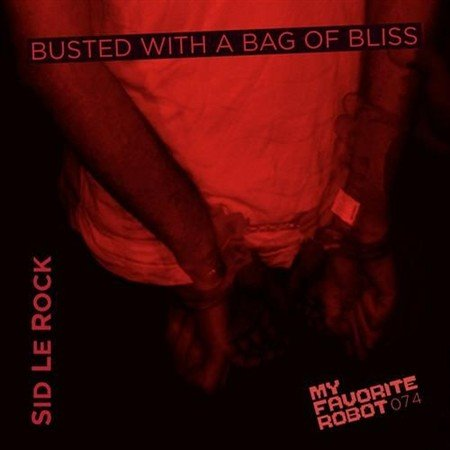 Sid Le Rock-Busted With A Bag Of Bliss (2013)