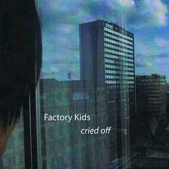 Factory Kids - Cried Off (2013)