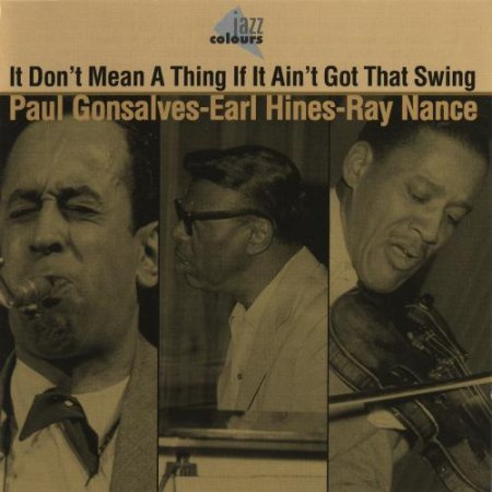 Paul Gonsalves, Earl Hines, Ray Nance - It Don't Mean a Thing If It Ain't Got That Swing (2003)