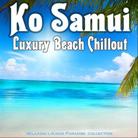 VA - Ko Samui Luxury Beach Chillout Relaxing Lounge Paradise Collection (2013)