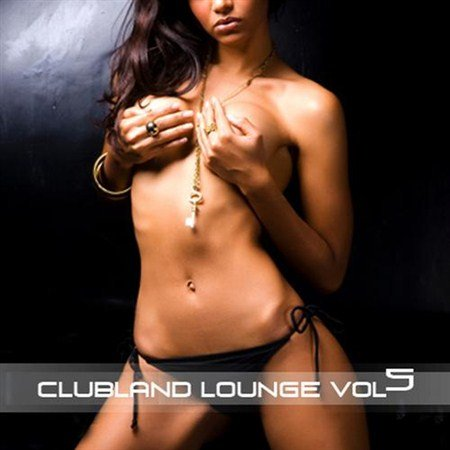 VA - Clubland Lounge Vol 5 (2013)