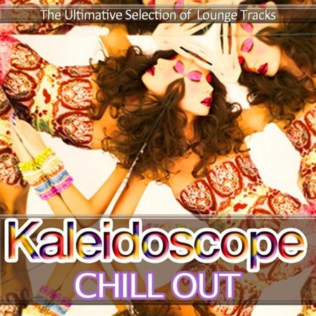 VA - Kaleidoscope Chill Out The ultimate Selection of Lounge Tracks from Cafe Ibiza to Bar Oriental (2013)