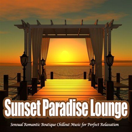 VA - Sunset Paradise Lounge - Sensual Romantic Boutique Chillout Music for Perfect Relaxation (2013)