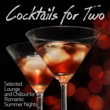 VA - Cocktails for Two Selected Lounge and Chillout for Romantic Summer Nights (2013)