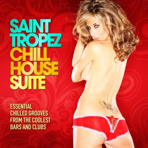 VA – Saint Tropez Chill House Suite (Essential Chilled Grooves from the Coolest Bars & Clubs)(2013)