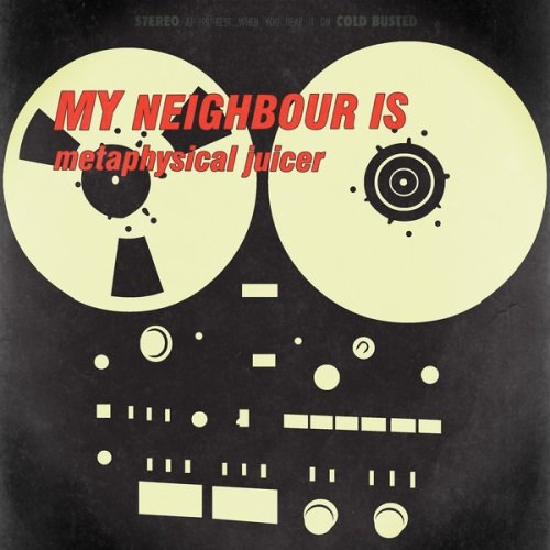My Neighbour Is - Metaphysical Juicer (2013)