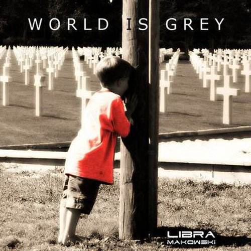 Libra Makowski - World is Grey (2014)