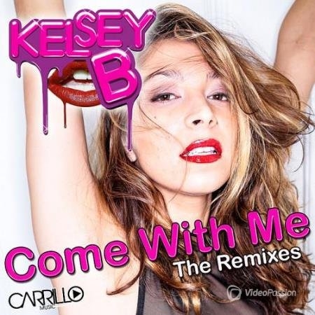 Kelsey B - Come With Me (The Remixes) (2014)