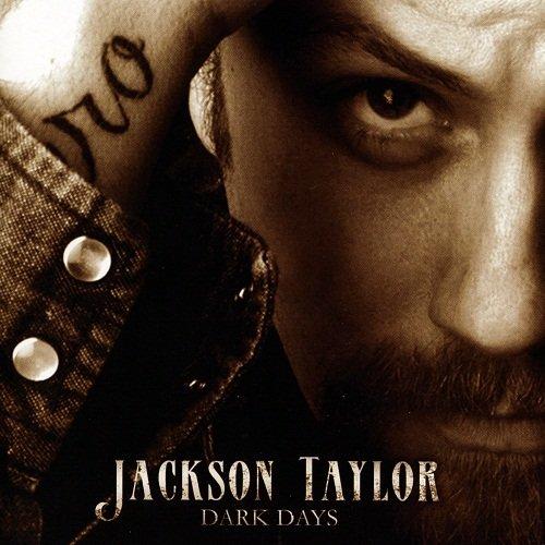 Jackson Taylor - Dark Days (2007)