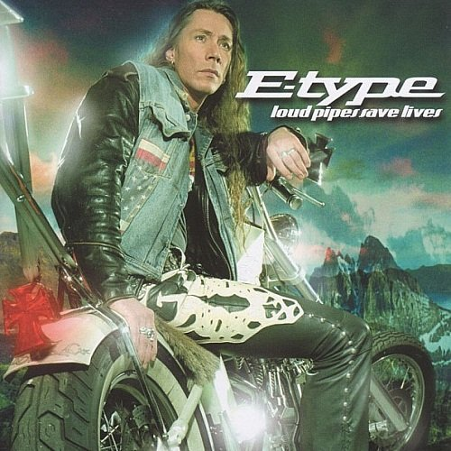 E-Type - Loud Pipes Save Lives (2004)