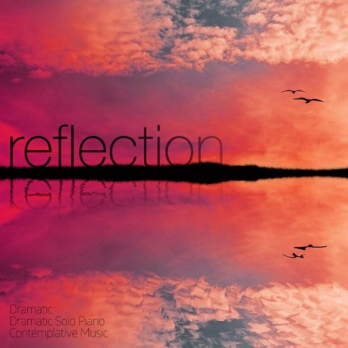 VA - Reflections Dramatic, Dramatic Solo Piano, Contemplative Music, Inspirational, Calm Mellow Music (2014)