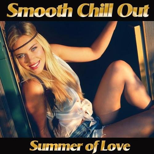 VA-Smooth Chill Out Summer of Love (Golden Sunset Downbeat Lounge Feelings for Perfect Relaxation) (2014)