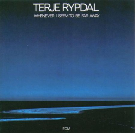Terje Rypdal - Whenever I Seem To Be Far Away (1974)
