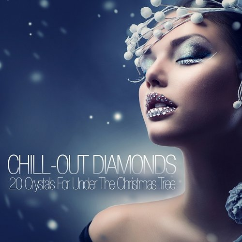 VA - Chill Out Diamonds - 20 Crystals for Under the Christmas Tree (2014)