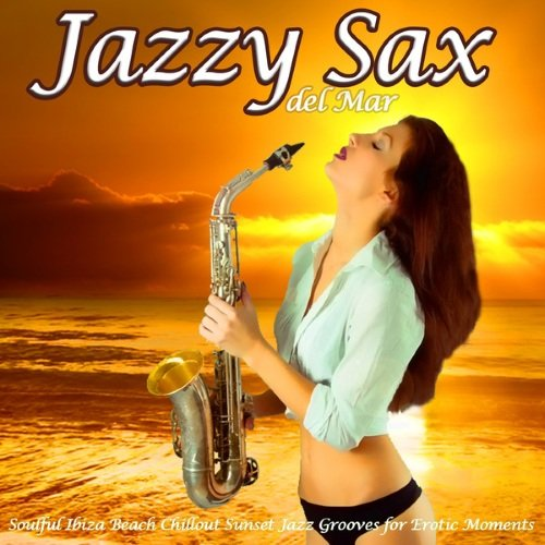 VA - Jazzy Sax Del Mar (Soulful Ibiza Beach Chillout Sunset Jazz Grooves for Erotic Moments)(2014) VA - Jazzy Sax Del Mar (Soulful Ibiza Beach Chillout Sunset Jazz Grooves for Erotic Moments) (2014) VA – Jazzy Sax Del Mar (Soulful Ibiza Beach Chillout Sunset Jazz Grooves for Erotic Moments) (2014) 1409491409 500