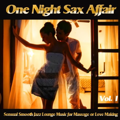 VA - One Night Sax Affair, Vol. 1 (Sensual Smooth Jazz Lounge Music for Massage or Love Making and Relaxing Chillout)(2014)