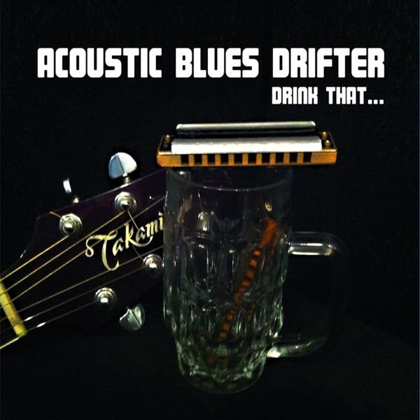 Acoustic Blues Drifter - Drink That... (2014)