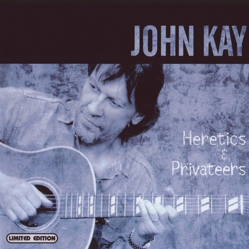 John Kay - Heretics & Privateers (2001)
