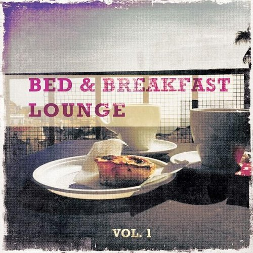 VA - Bed and Breakfast Lounge Vol 1 Mix of Finest Lounge Smooth Jazz and Chill Music for the Morning (2014)