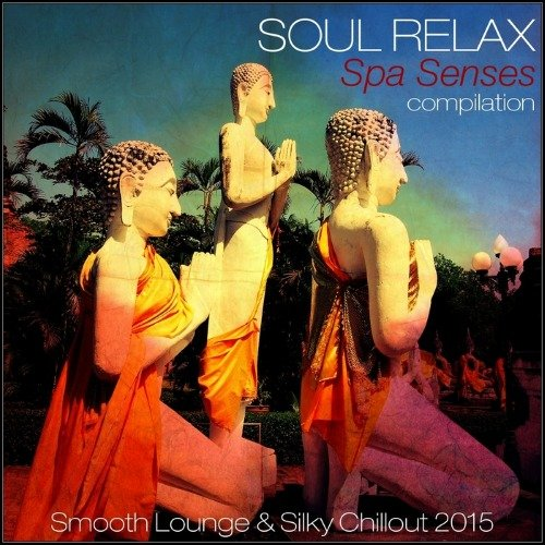 VA - Soul Relax Compilation Spa Senses Compilation (Smooth Lounge & Silky Chillout 2015)(2014)