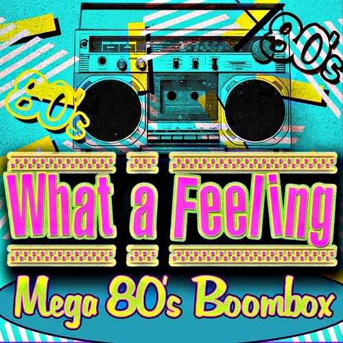 VA-What A Feeling! Mega 80's Boombox (2014)