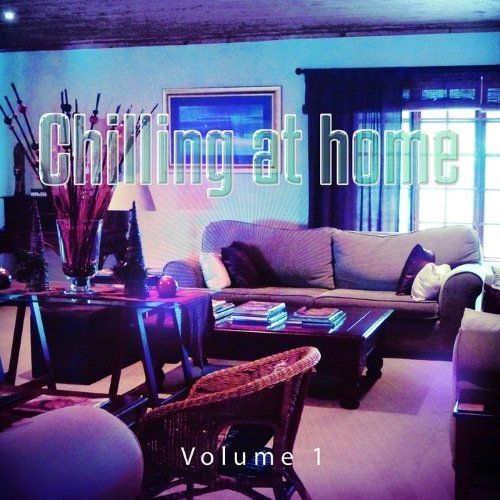 VA - Chilling at Home, Vol. 1 (Soulful and Jazz-Inspired Tunes for Home Relaxing)(2014)