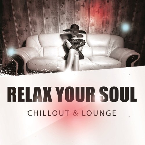 VA - Relax Your Soul - Chillout & Lounge (2014)