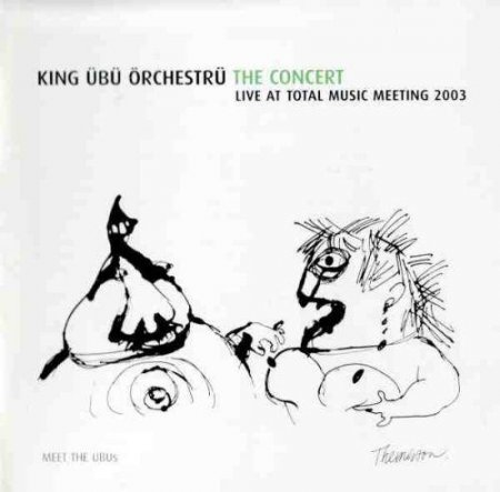 King Ubu Orchestru - The Concert (Live At Total Music Meeting 2003)