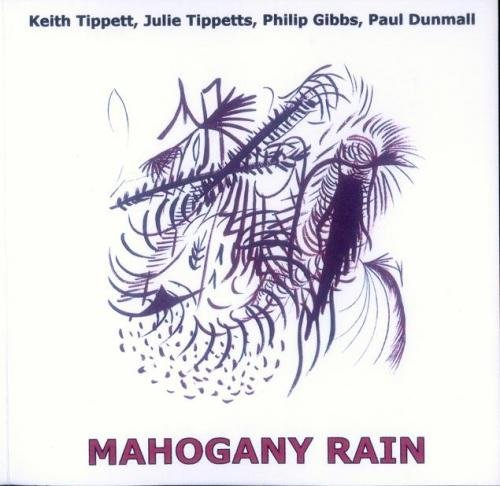 Keith Tippett, Julie Tippetts, Philip Gibbs, Paul Dunmall - Mahogany Rain (2005)