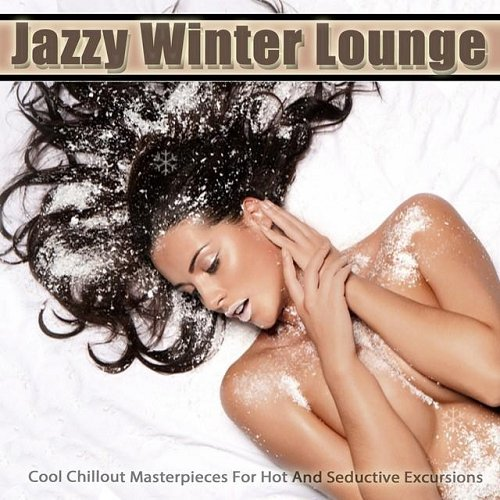 VA - Jazzy Winter Lounge Cool Chillout Masterpieces for Hot and Seductive Excursions (2014)
