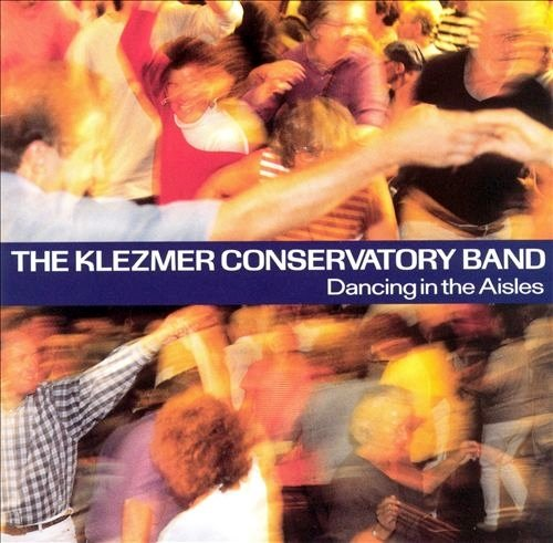 The Klezmer Conservatory Band - Dancing in the Aisles (1997)