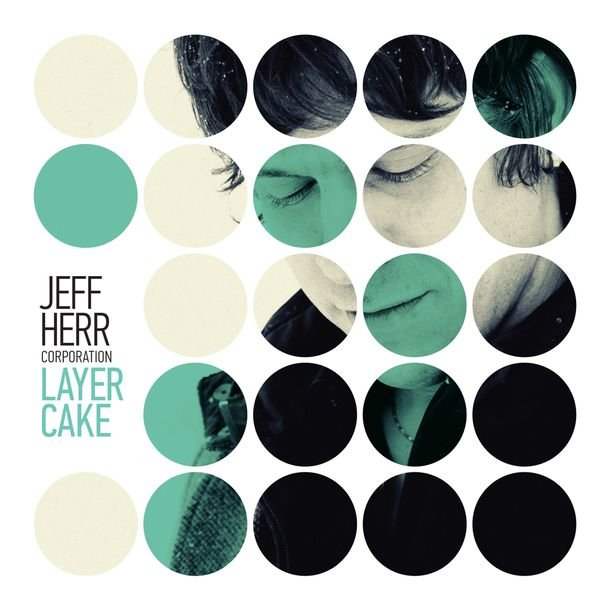 Jeff Herr Corporation - Layer Cake (2014)