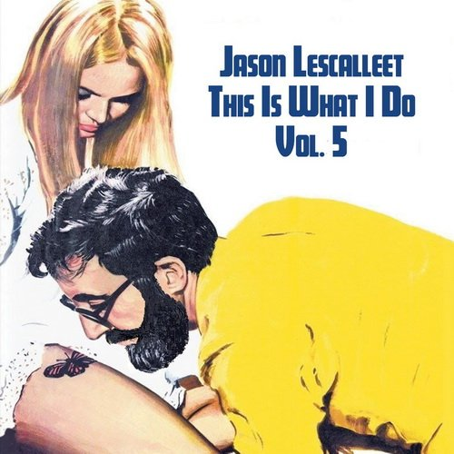 Jason Lescalleet - This Is What I Do Volume Five (2015)