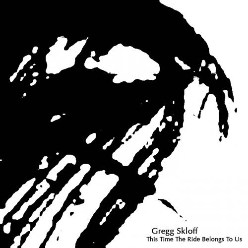 Gregg Skloff - This Time The Ride Belongs To Us (2014)