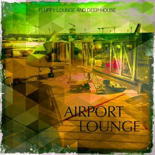 VA - Airport Lounge Vol 1 Fluffy Lounge and Deep House (2015)